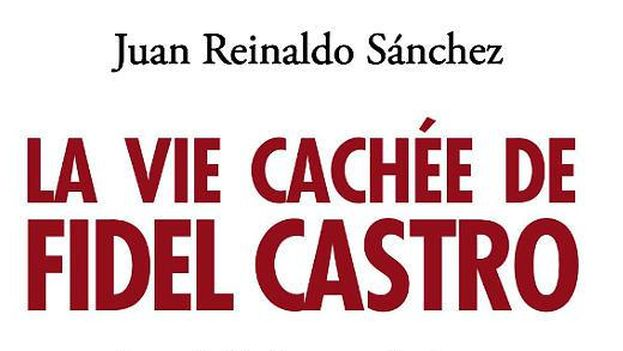 "The cover of Juan Reinaldo Sanchez's book, ""The Secret Life of Fidel Castro"""