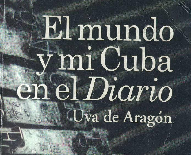"Cover of ""The World and My Cuba in 'El Diario' "" by Uva de Aragon"